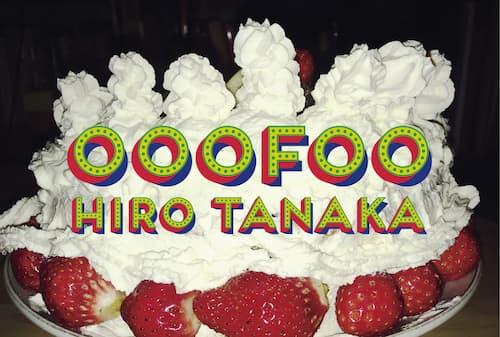 HIRO TANAKA「OOOFOO」